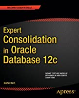 Expert Consolidation in Oracle Database 12c Front Cover