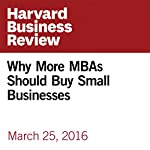 Why More MBAs Should Buy Small Businesses | Richard S. Ruback,Royce Yudkoff