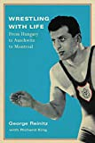 Wrestling With Life: From Hungary To Auschwitz To Mont...