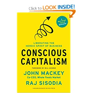 Conscious Capitalism: Liberating the Heroic Spirit of Business Rajendra Sisodia and Bill George