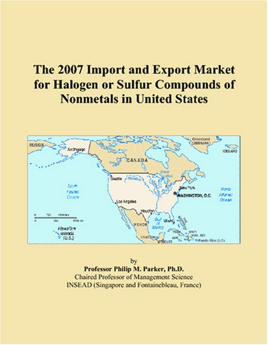 (The 2007 Import and Export Market for Halogen or Sulfur Compounds of Nonmetals in United States)