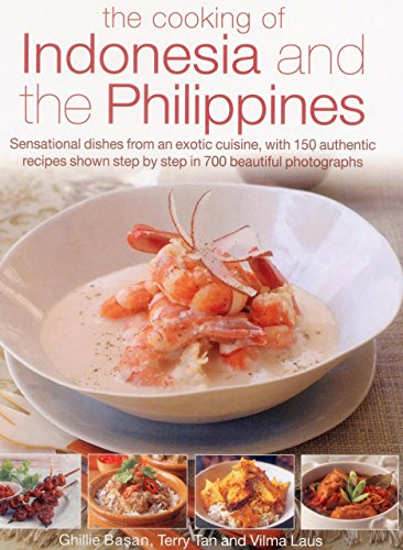 The Cooking of Indonesia and the Philippines: Sensational Dishes From An Exotic Cuisine, With 150 Authentic Recipes Shown Step By Step In 750 Beautiful Photographs