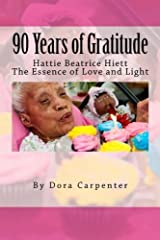 90 Years of Gratitude: Hattie Beatrice Hiett: The Essence of Love and Light by Dora Carpenter (2013-03-12) Mass Market Paperback