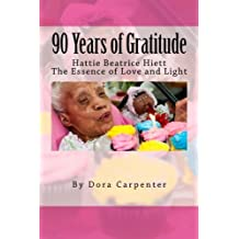 90 Years of Gratitude: Hattie Beatrice Hiett: The Essence of Love and Light by Dora Carpenter (2013-03-12)