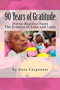 90 Years of Gratitude: Hattie Beatrice Hiett: The Essence of Love and Light by Dora Carpenter (2013-03-12)