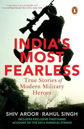 India�s Most Fearless: True Stories of Modern Military Heroes