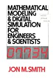 Mathematical Modeling and Digital Simulation for Engineers and Scientists, Jon M. Smith, 0471803448
