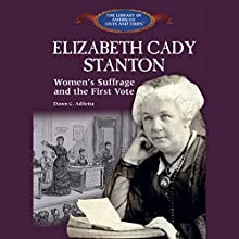 Elizabeth Cady Stanton: Women's Suffrage and the First Vote Audiobook by Dawn C. Adiletta Narrated by Suzy Myers