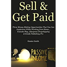 SELL & GET PAID (2016): Three Money Making Opportunities That You Can Implement While Working from Home… Youtube Play, Aliexpress Dropshipping & Kindle Publishing Pro