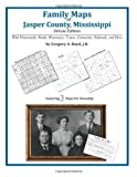 Family Maps of Jasper County, Mississippi, Deluxe Edition : With Homesteads, Roads, Waterways, Towns, Cemeteries, Railroads, and More, Boyd, Gregory A., 1420311387