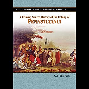 A Primary Source History of the Colony of Pennsylvania Audiobook