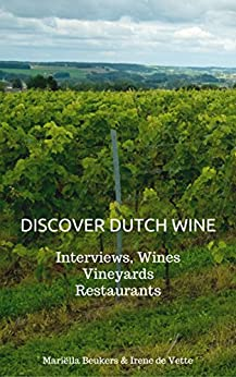 Discover Dutch Wine: Interviews, Wines, Vineyards, Restaurants by [Beukers, Mariëlla, de Vette, Irene]