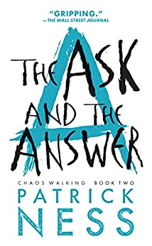 The Ask and the Answer (Chaos Walking Book 2) by [Ness, Patrick]