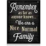 Family Quote Sign | Remember As Far As Anyone Knows We are a Nice Normal Family | 11.75
