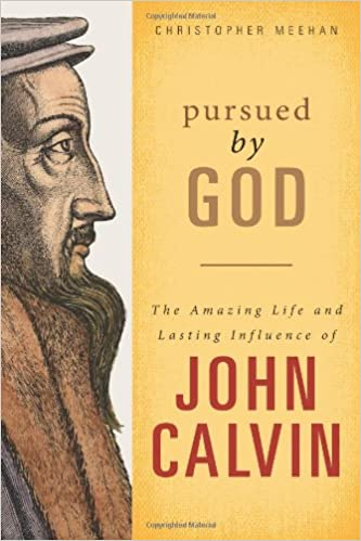 Book Pursued by God: The Amazing Life and Lasting Infuence of John Calvin