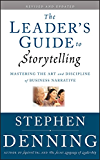 The Leader's Guide to Storytelling: Mastering the Art and Discipline of Business Narrative (J-B US non-Franchise Leadership Book 379)