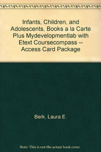 Infants, Children, and Adolescents, Books a la Carte Plus MyDevelopmentLab with eText CourseCompass -- Access Card Packa