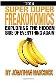 SuperDuperFreakonomics: Exploring the Hidden Side of Everything Again, Jonathan Harchick, 1494455730