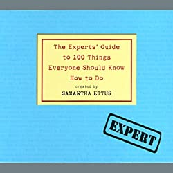 The Experts' Guide to 100 Things Everyone Should Know How to Do
