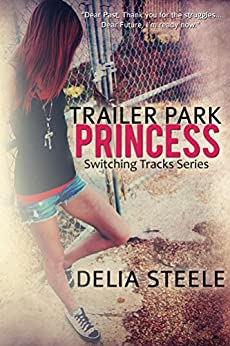 Trailer Park Princess (Switching Tracks Series Book 1) by [Steele, Delia]