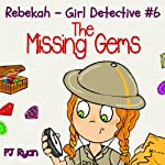 Rebekah - Girl Detective #6: The Missing Gems | PJ Ryan