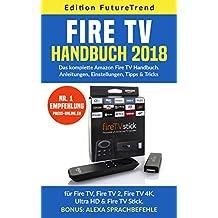 Amazon Fire TV Handbuch 2018 : Das komplette Amazon Fire TV Buch: Anleitungen, Einstellungen, Tipps & Tricks für Fire TV, Fire TV 2, Fire TV 4K, Ultra HD & Fire TV Stick (German Edition)