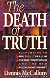 The Death of Truth, Dennis McCallum, 1556617240