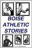Boise Athletic Stories, Hank Kraychir, 1448634156