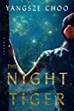 "Yang-Sze Choo, ""The Night Tiger"" (Flatiron Books, 2019)"