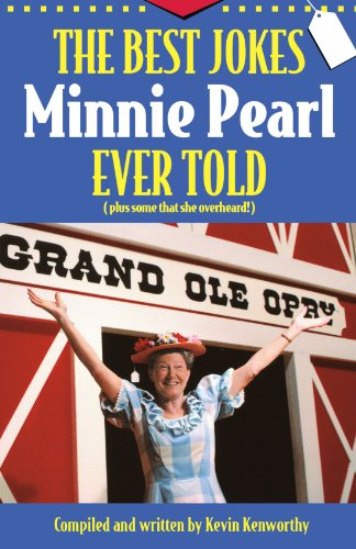 The Best Jokes Minnie Pearl Ever Told: (Plus some that she overheard!) (Top Best Jokes Ever)