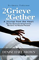 2grieve 2gether: A Journal From The Heart Helping Survivors & Supporters Navigate The Healing Process