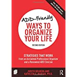 ADD-Friendly Ways to Organize Your Life: Strategies that Work from an Acclaimed Professional Organizer and a Renowned ADD Cli