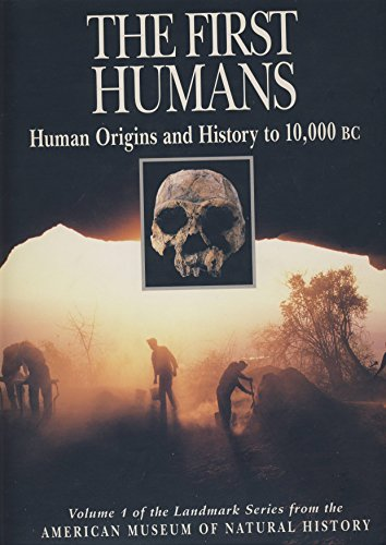 The First Humans: Human Origins and History to 10,000 B.C. (Illustrated History of Humankind, Vol. 1)