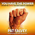 You Have the Power: Explore the Mindset You Need to Realise Your Dreams | Pat Falvey