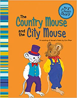 the country mouse and the city mouse a retelling of aesop 39 s fable my first classic story. Black Bedroom Furniture Sets. Home Design Ideas