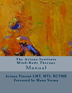 The Ariana Institute Mind-Body Therapy: Manual (The Ariana Institute Eight Massage Manual Series)