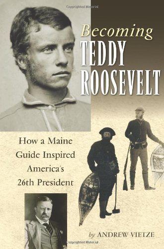Download BecomingTeddyRoosevelt(Becoming Teddy Roosevelt: How a Maine Guide Inspired America's 26th President) [Hardcover](2010)byAndrew Vietze PDF