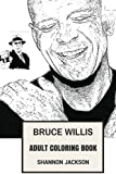 Bruce Willis Adult Coloring Book: Die Hard Star and Action Movies Prodigy, Cynical and Strong Actor Inspired Adult Coloring Book (Bruce Willis Books)