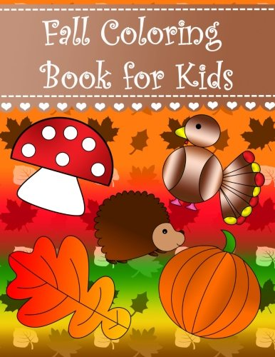 Fall Coloring Book for Kids: Big easy autumn fall coloring book for kids and toddlers. Large pictures with squirrel leaf pumpkin acorn mushroom apple ... deer pinecone raccoon turducken (Volume 3)