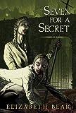 Seven for a Secret, Elizabeth Bear, 1596062339