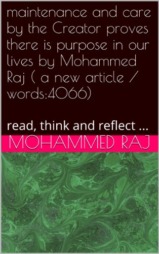 maintenance and care by the Creator proves there is purpose in our lives by Mohammed Raj (a new article/words:4066): read, think and reflect (invitation series (Dawah) Book (Invitation Creator)