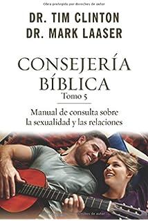 Amazon consejera bblica tomo 3 manual de consulta sobre consejera bblica tomo 5 manual de consulta sobre la sexualidad y las relaciones spanish fandeluxe Gallery