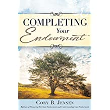 Completing Your Endowment (Temple Endowment Series Book 3)