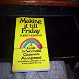 Making It till Friday : A Guide to Successful Classroom Management, Long, James D. and Frye, Virginia H., 0916622916