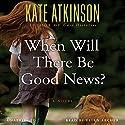 When Will There Be Good News?: A Novel Hörbuch von Kate Atkinson Gesprochen von: Ellen Archer