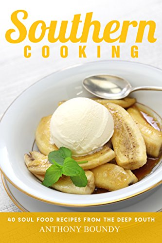 : Southern Cooking: 40 Soul Food Recipes from the Deep South