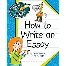 How to Write an Essay (Explorer Junior Library: Language Arts Explorer Junior)
