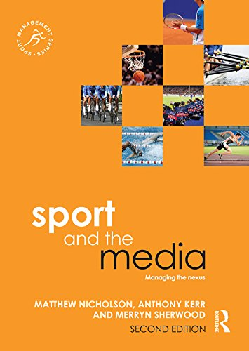 Download Sport and the Media: Managing the Nexus (Sport Management Series) Pdf