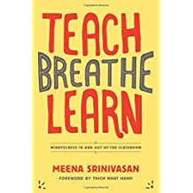 Teach, Breathe, Learn: Mindfulness in and out of the Classroom