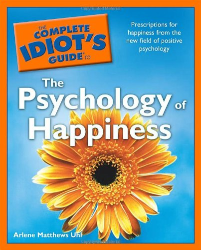 Download The Complete Idiot's Guide to the Psychology of Happiness PDF